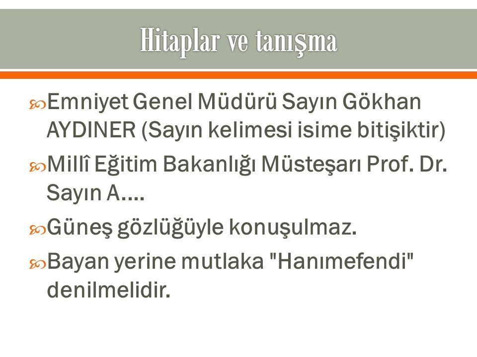 Hitaplar ve tanışma Emniyet Genel Müdürü Sayın Gökhan AYDINER (Sayın kelimesi isime bitişiktir)