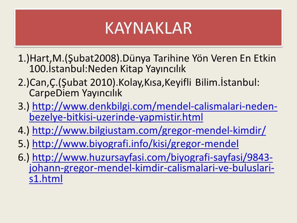 KAYNAKLAR 1.)Hart,M.(Şubat2008).Dünya Tarihine Yön Veren En Etkin 100.İstanbul:Neden Kitap Yayıncılık.