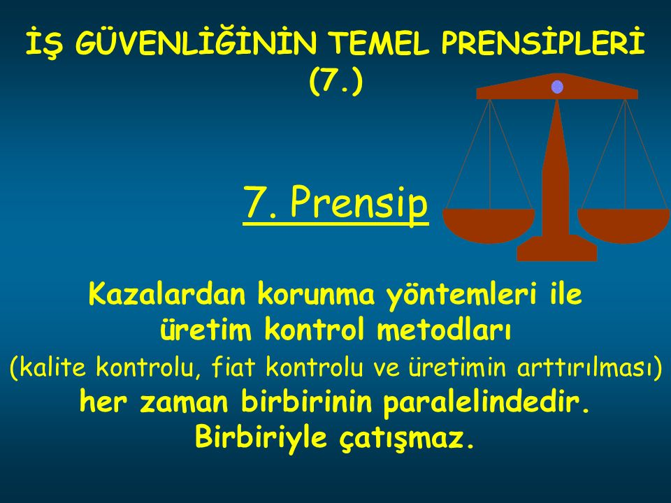 İŞ GÜVENLİĞİNİN TEMEL PRENSİPLERİ (7.)