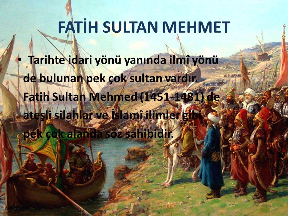 FATİH SULTAN MEHMET Tarihte idari yönü yanında ilmî yönü