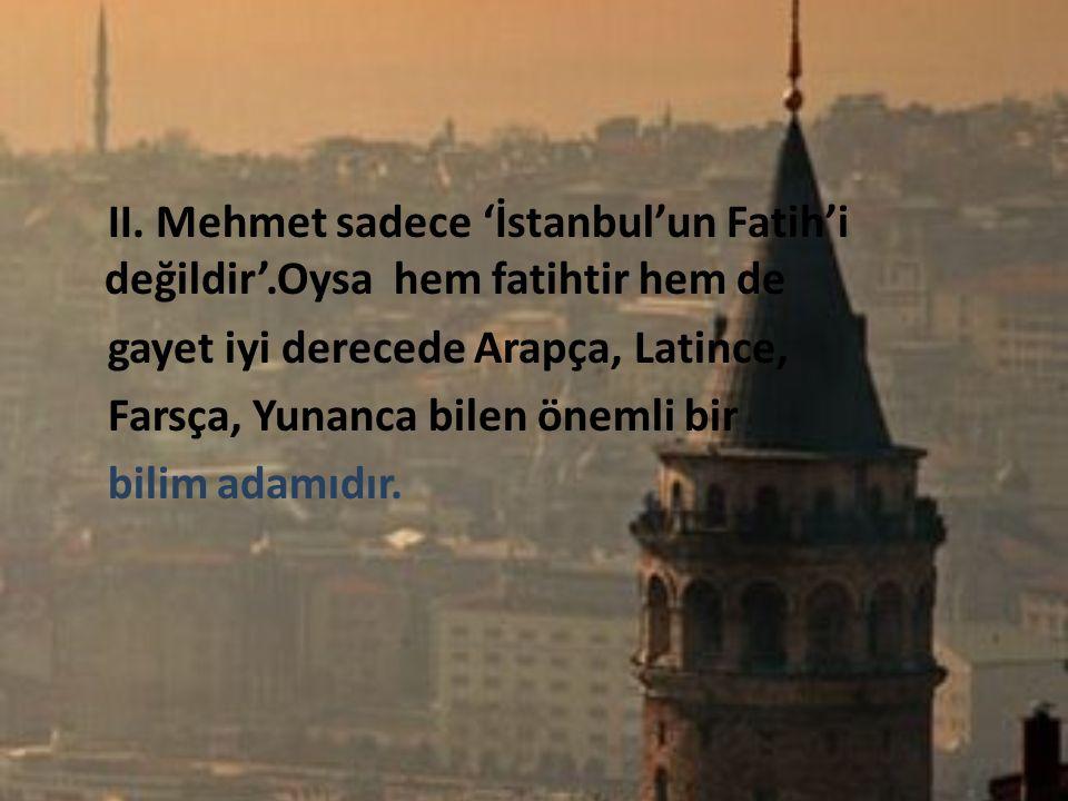 II. Mehmet sadece 'İstanbul'un Fatih'i değildir'