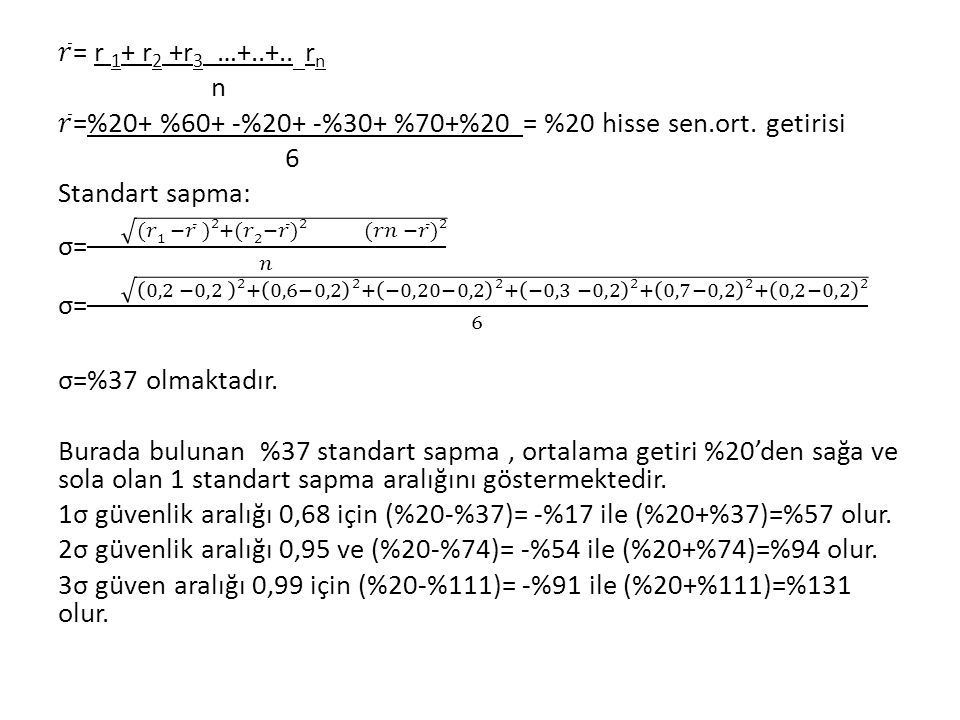 𝑟 = r 1+ r2 +r3 …+..+.. rn n 𝑟 =%20+ %60+ -%20+ -%30+ %70+%20 = %20 hisse sen.ort.