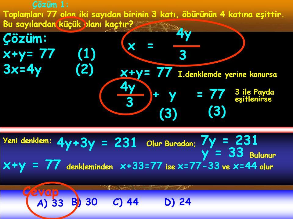 x+y= 77 I.denklemde yerine konursa 4y 3 + y = 77 (3) (3)