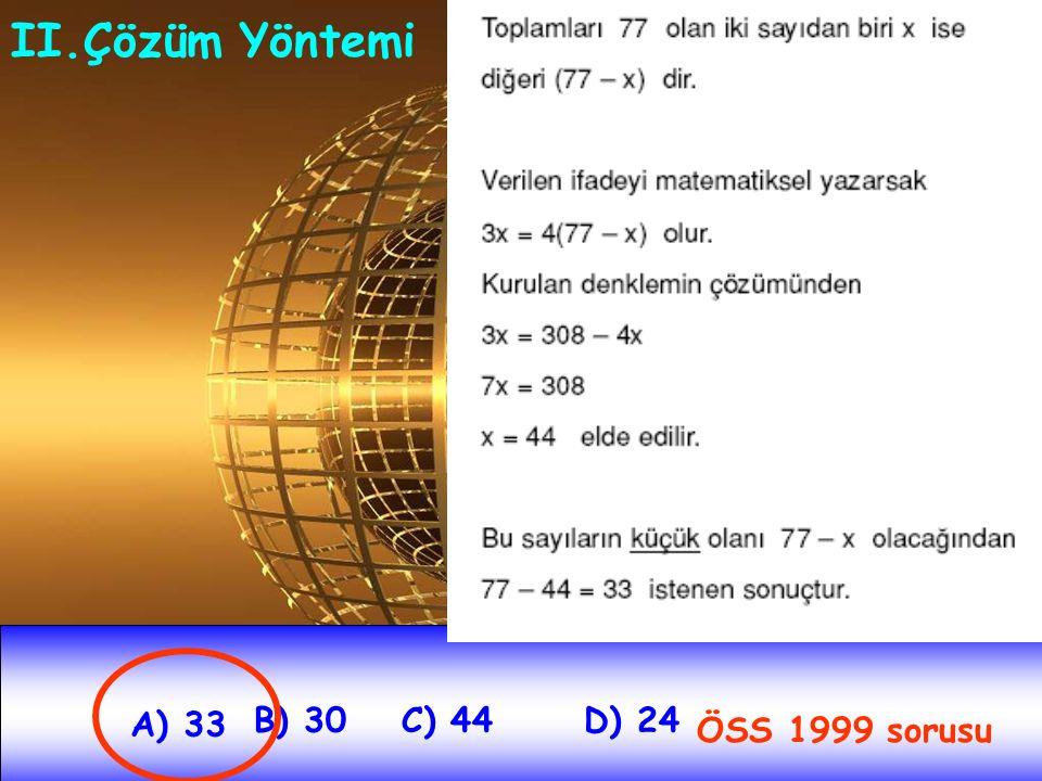 II.Çözüm Yöntemi A) 33 B) 30 C) 44 D) 24 ÖSS 1999 sorusu