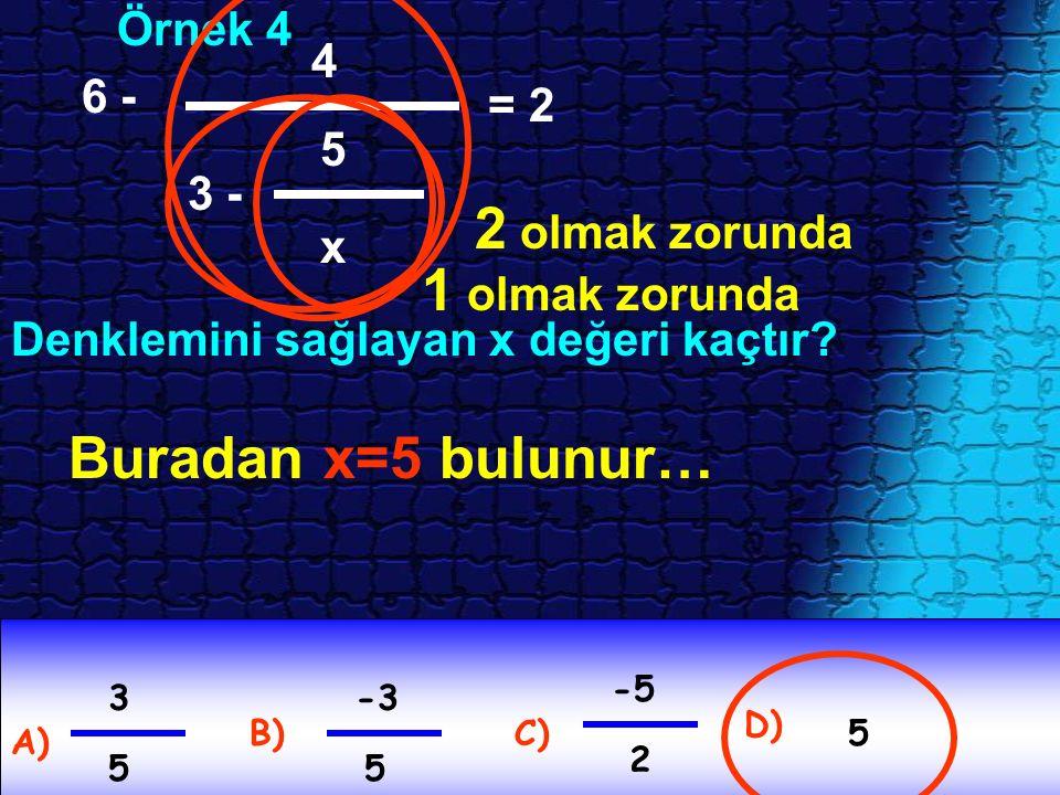 Örnek 4 Denklemini sağlayan x değeri kaçtır