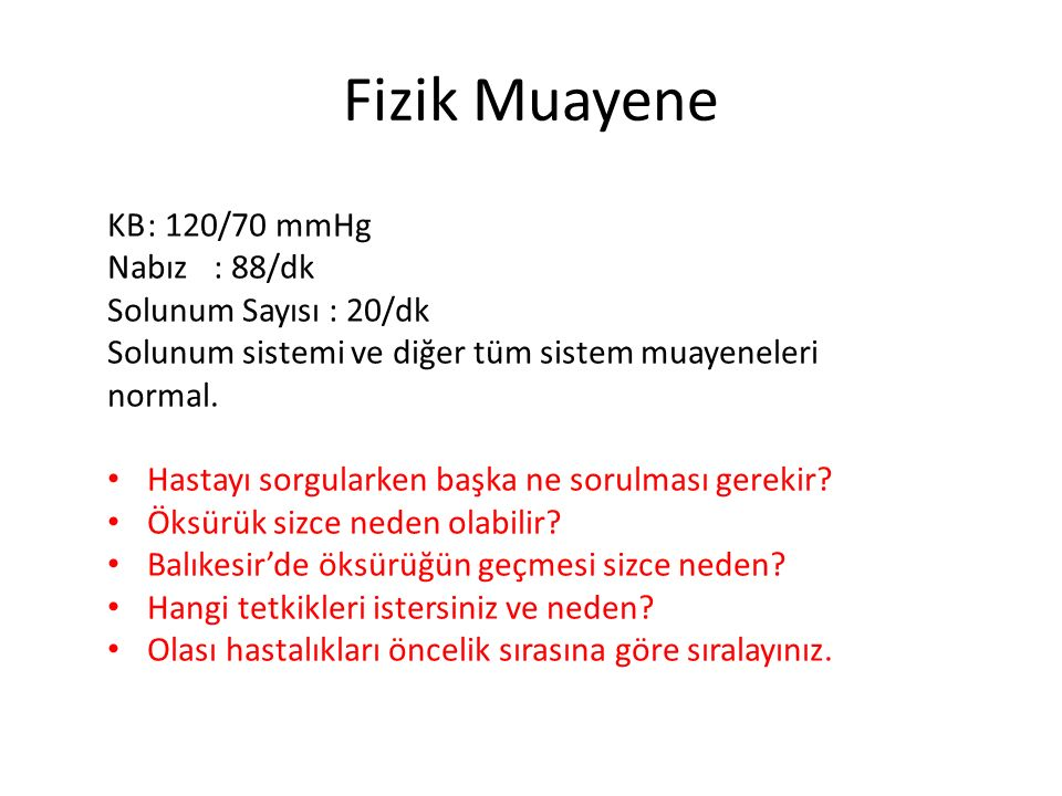 Fizik Muayene KB : 120/70 mmHg Nabız : 88/dk Solunum Sayısı : 20/dk