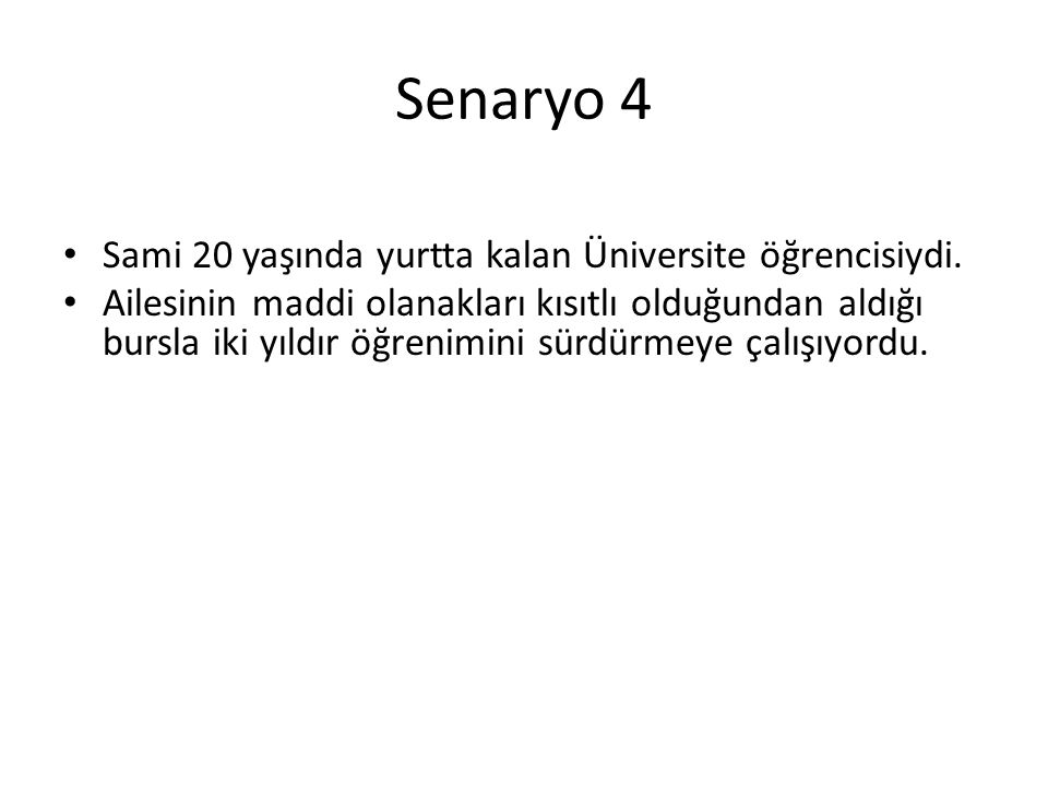Senaryo 4 Sami 20 yaşında yurtta kalan Üniversite öğrencisiydi.