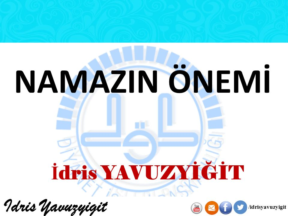 NAMAZIN ÖNEMİ İdris YAVUZYİĞİT Idris Yavuzyigit /idrisyavuzyigit