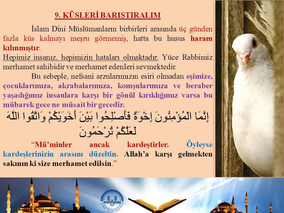 9. KÜSLERİ BARIŞTIRALIM İslam Dini Müslümanların birbirleri arasında üç günden fazla küs kalmayı meşru görmemiş, hatta bu husus haram kılınmıştır.