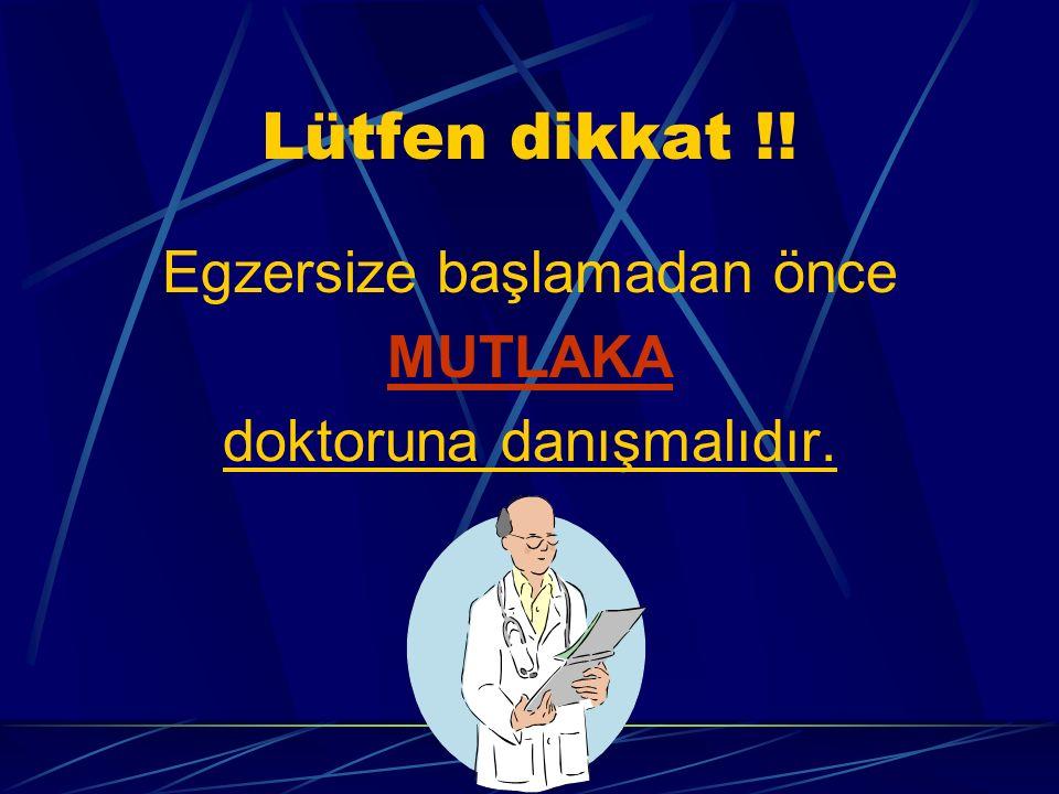 Lütfen dikkat !! Egzersize başlamadan önce MUTLAKA