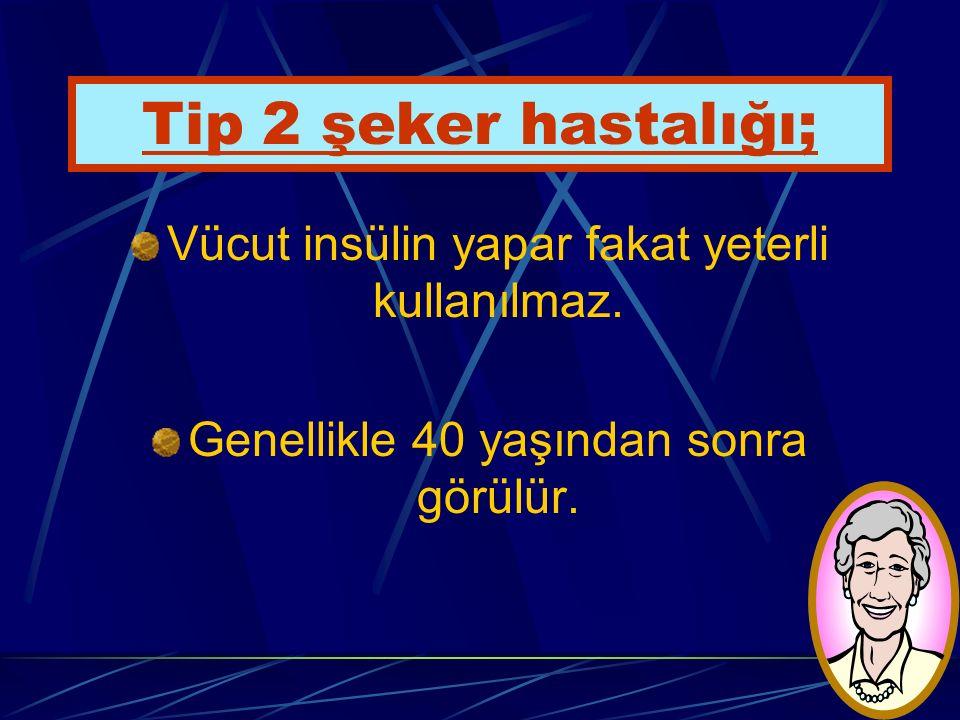 Tip 2 şeker hastalığı; Vücut insülin yapar fakat yeterli kullanılmaz.