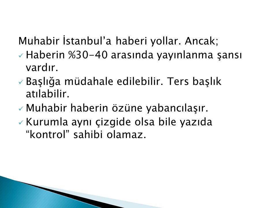Muhabir İstanbul'a haberi yollar. Ancak;