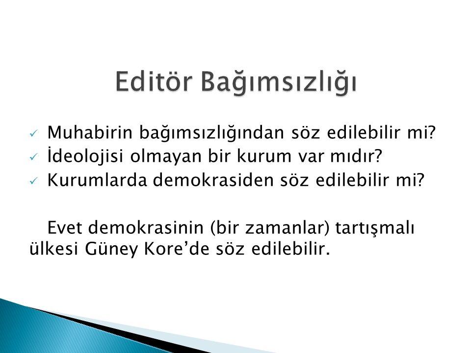 Editör Bağımsızlığı Muhabirin bağımsızlığından söz edilebilir mi