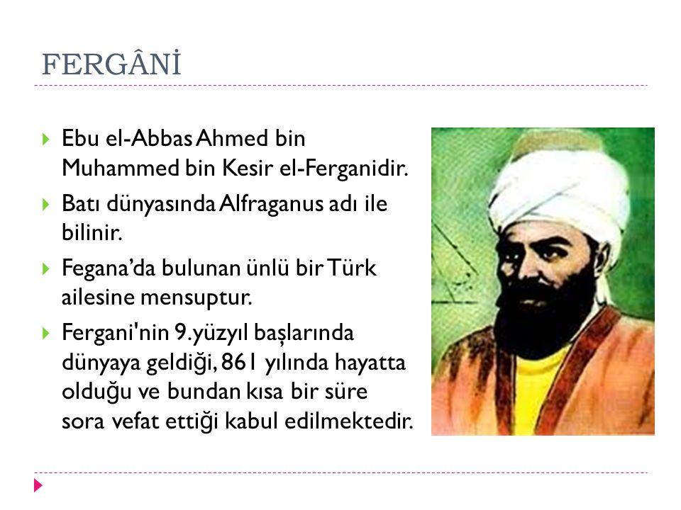 FERGÂNİ Ebu el-Abbas Ahmed bin Muhammed bin Kesir el-Ferganidir.
