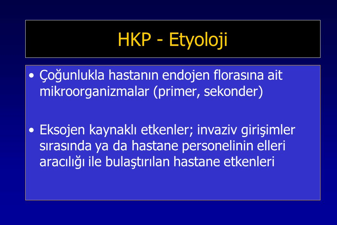 HKP - Etyoloji Çoğunlukla hastanın endojen florasına ait mikroorganizmalar (primer, sekonder)