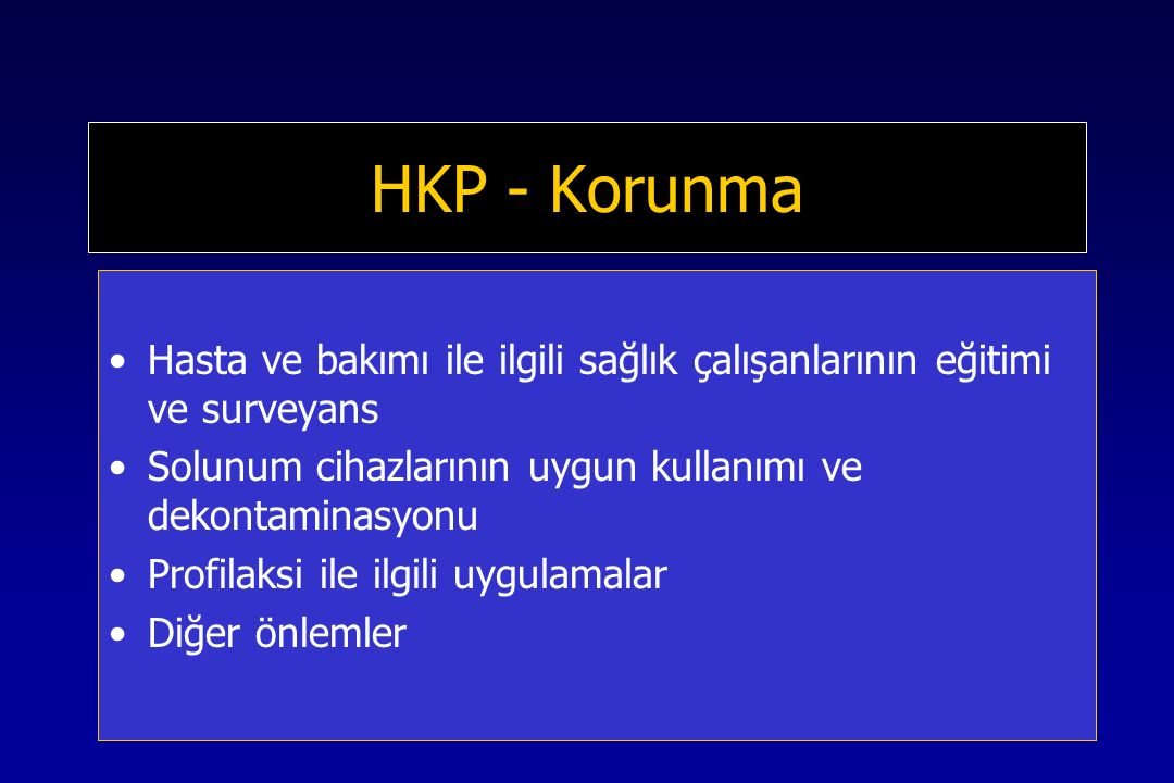 HKP - Korunma Hasta ve bakımı ile ilgili sağlık çalışanlarının eğitimi ve surveyans. Solunum cihazlarının uygun kullanımı ve dekontaminasyonu.