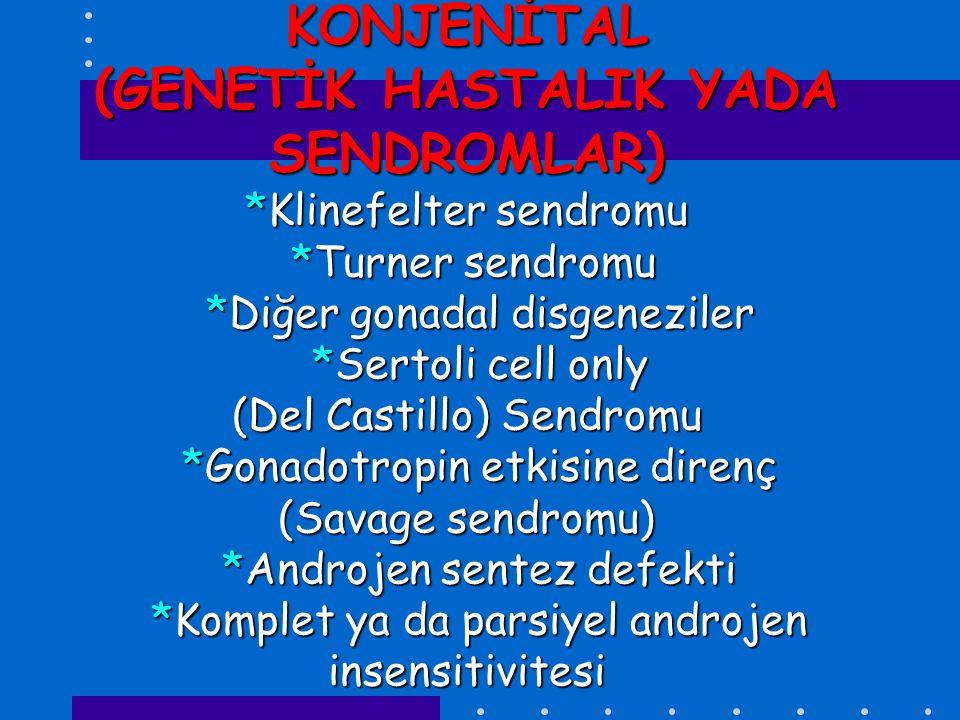 KONJENİTAL (GENETİK HASTALIK YADA SENDROMLAR). Klinefelter sendromu