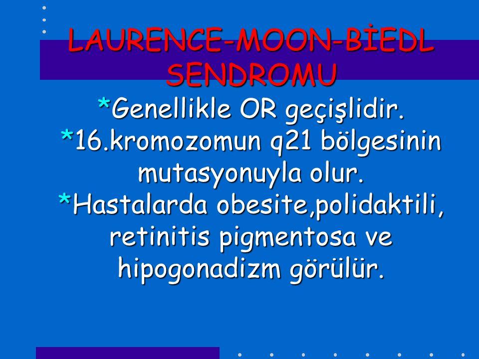 LAURENCE-MOON-BİEDL SENDROMU. Genellikle OR geçişlidir. 16