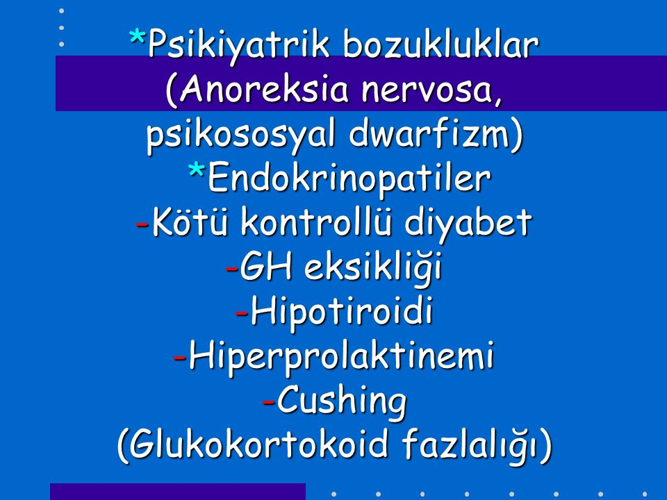 Psikiyatrik bozukluklar (Anoreksia nervosa, psikososyal dwarfizm)
