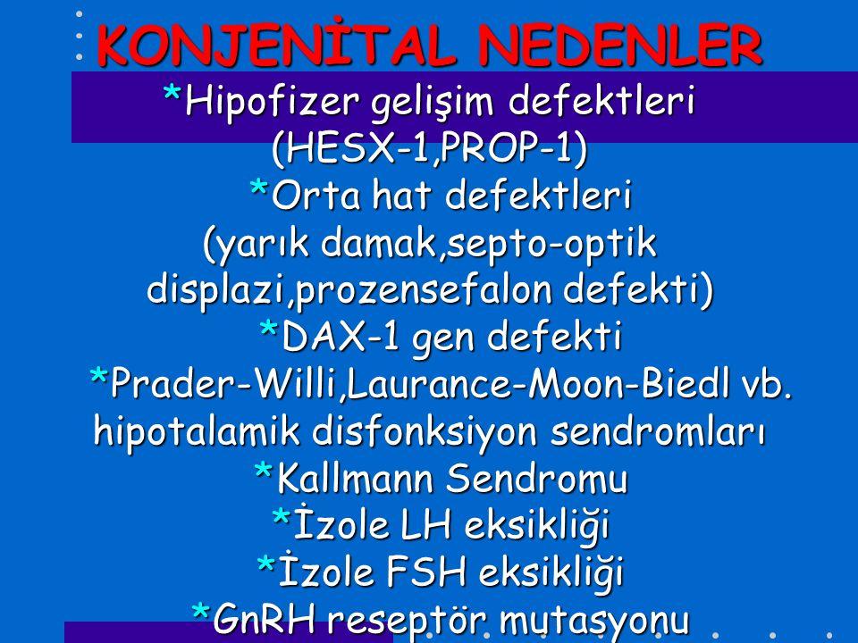 KONJENİTAL NEDENLER. Hipofizer gelişim defektleri (HESX-1,PROP-1)