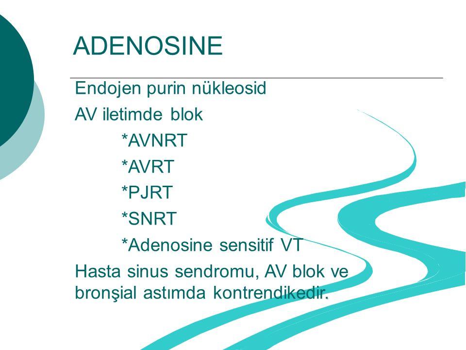 ADENOSINE Endojen purin nükleosid AV iletimde blok *AVNRT *AVRT *PJRT