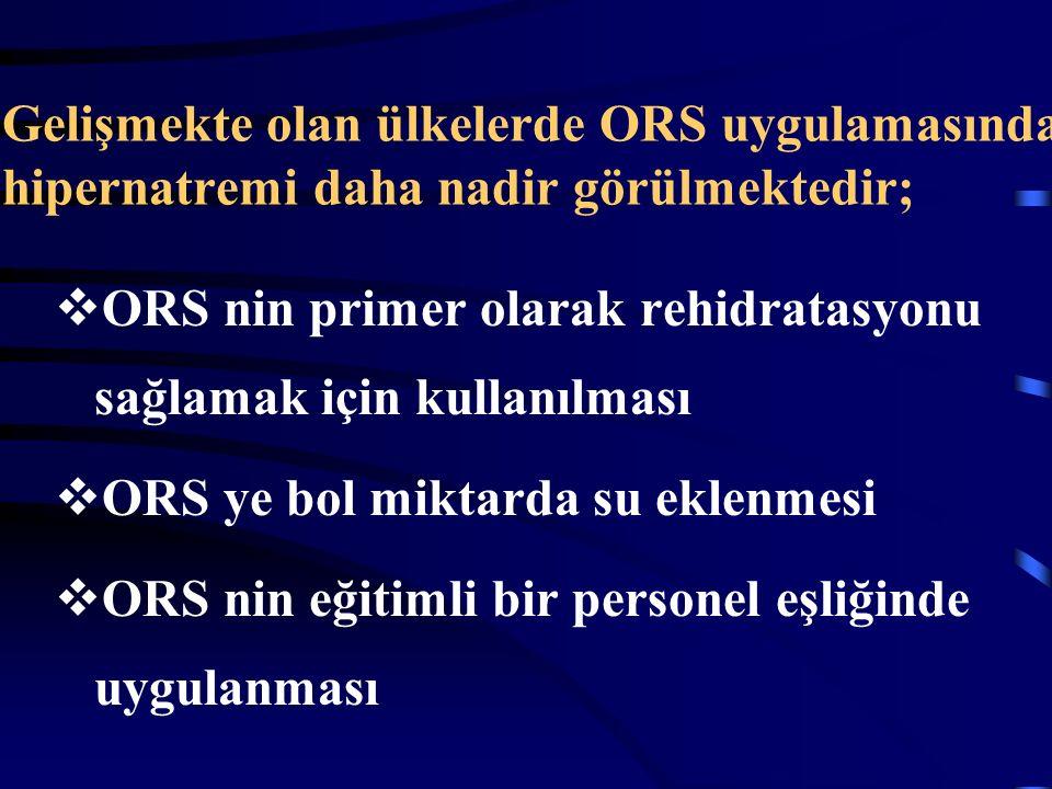 Gelişmekte olan ülkelerde ORS uygulamasında hipernatremi daha nadir görülmektedir;