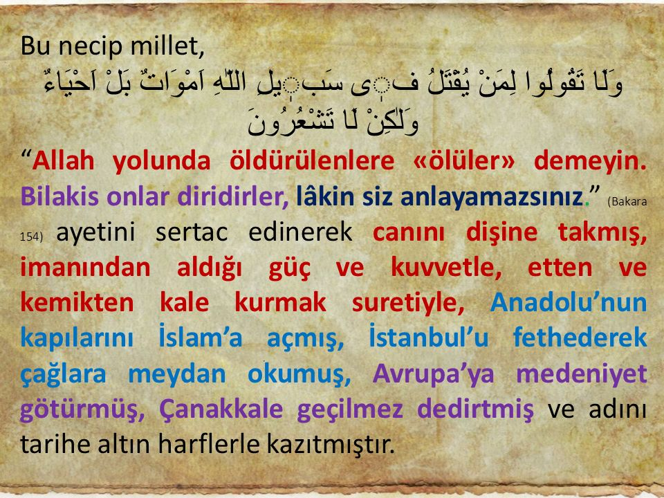 Bu necip millet, وَلَا تَقُولُوا لِمَنْ يُقْتَلُ فٖى سَبٖيلِ اللّٰهِ اَمْوَاتٌ بَلْ اَحْيَاءٌ وَلٰكِنْ لَا تَشْعُرُونَ