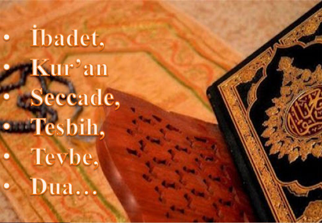 İbadet, Kur'an Seccade, Tesbih, Tevbe, Dua…