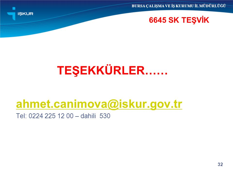 TEŞEKKÜRLER…… ahmet.canimova@iskur.gov.tr 6645 SK TEŞVİK