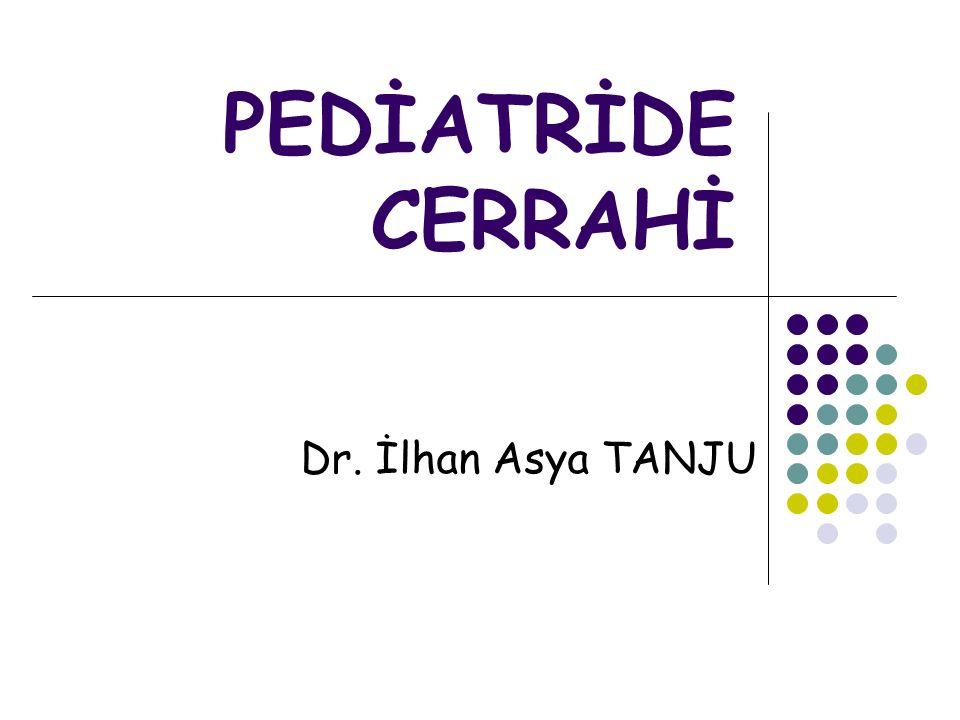 PEDİATRİDE CERRAHİ Dr. İlhan Asya TANJU