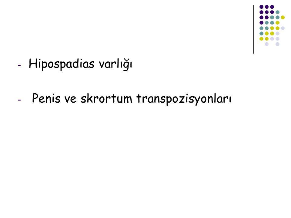 Hipospadias varlığı Penis ve skrortum transpozisyonları