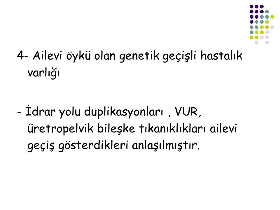 4- Ailevi öykü olan genetik geçişli hastalık varlığı