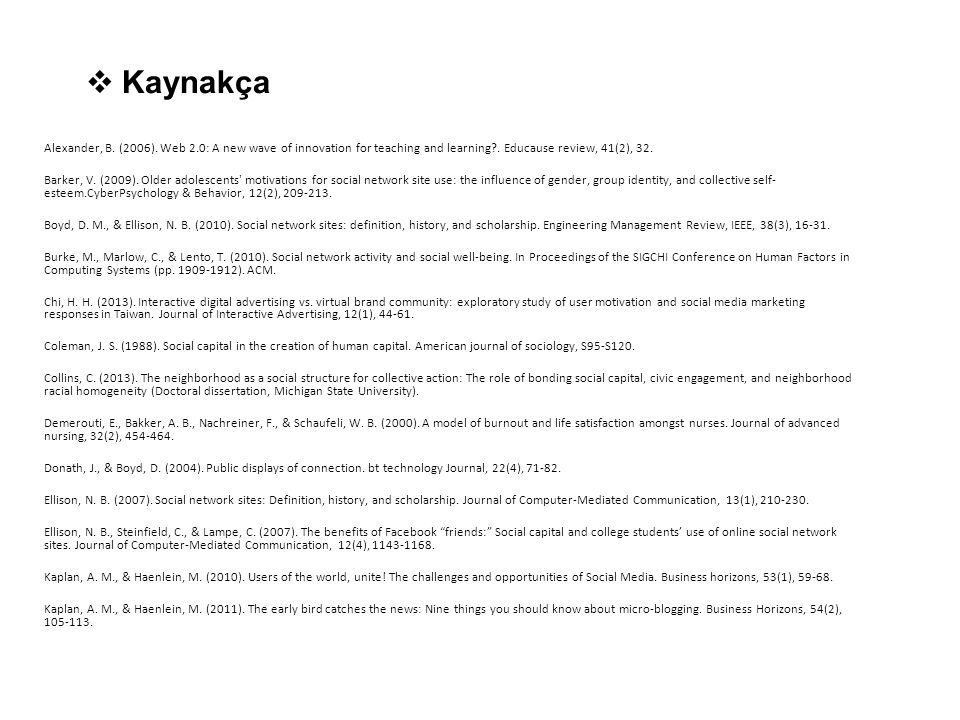 Kaynakça Alexander, B. (2006). Web 2.0: A new wave of innovation for teaching and learning . Educause review, 41(2), 32.