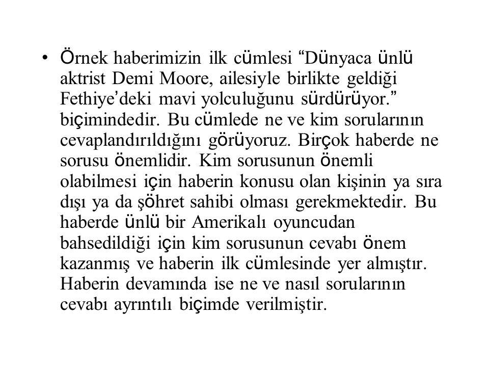 Örnek haberimizin ilk cümlesi Dünyaca ünlü aktrist Demi Moore, ailesiyle birlikte geldiği Fethiye'deki mavi yolculuğunu sürdürüyor. biçimindedir.