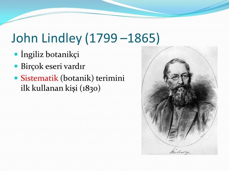 John Lindley (1799 –1865) İngiliz botanikçi Birçok eseri vardır