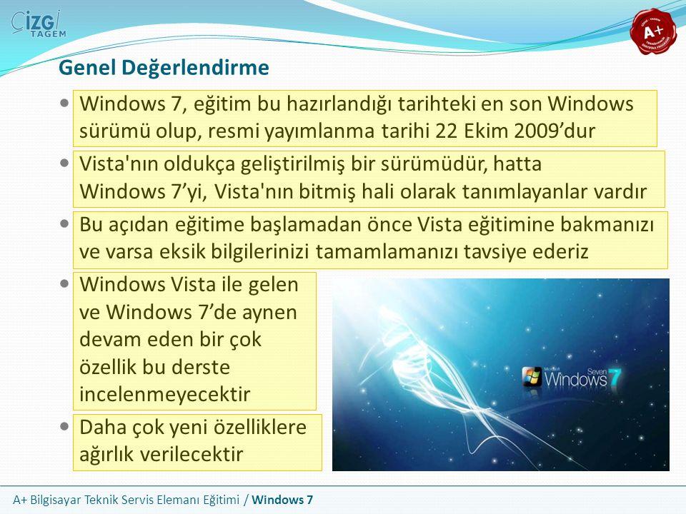 Genel Değerlendirme Windows 7, eğitim bu hazırlandığı tarihteki en son Windows sürümü olup, resmi yayımlanma tarihi 22 Ekim 2009'dur.