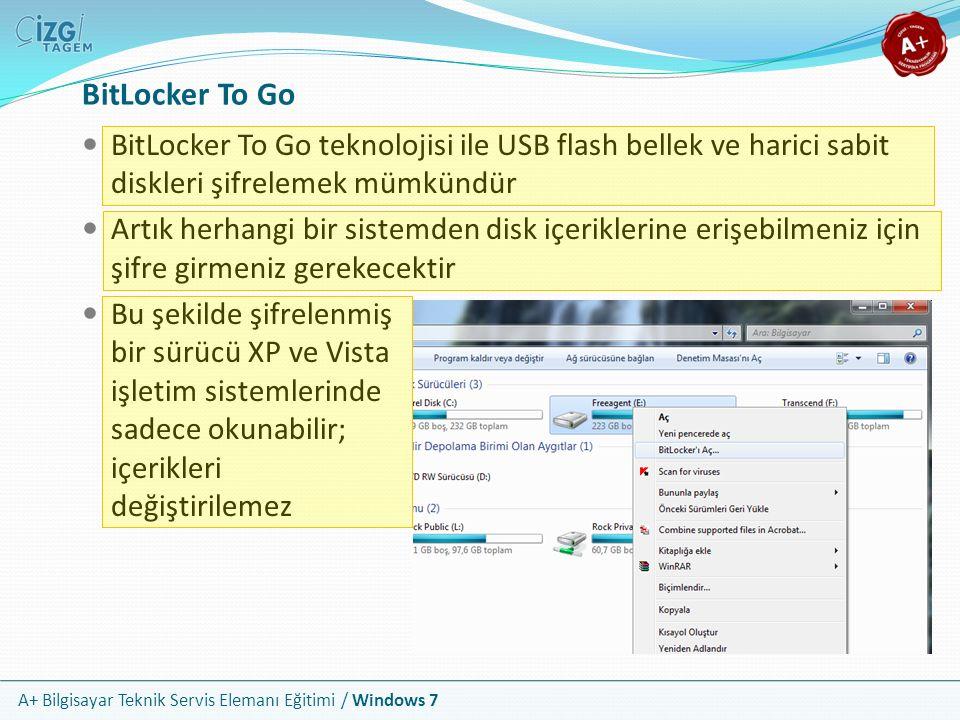 BitLocker To Go BitLocker To Go teknolojisi ile USB flash bellek ve harici sabit diskleri şifrelemek mümkündür.