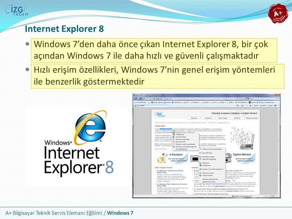 Internet Explorer 8 Windows 7'den daha önce çıkan Internet Explorer 8, bir çok açından Windows 7 ile daha hızlı ve güvenli çalışmaktadır.