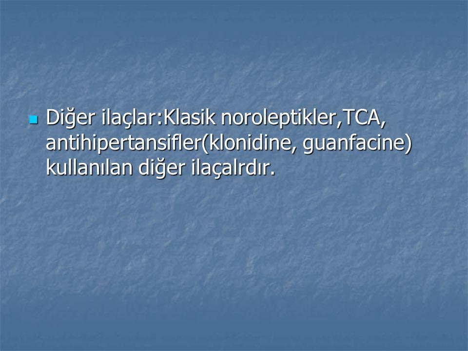 Diğer ilaçlar:Klasik noroleptikler,TCA, antihipertansifler(klonidine, guanfacine) kullanılan diğer ilaçalrdır.