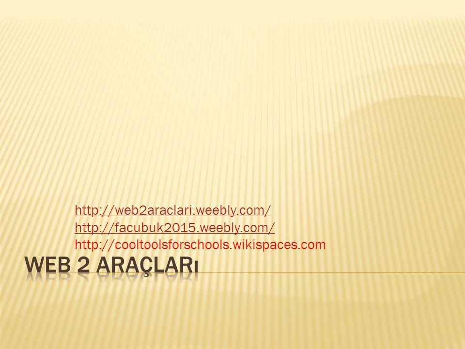 Web 2 araçları http://web2araclari.weebly.com/