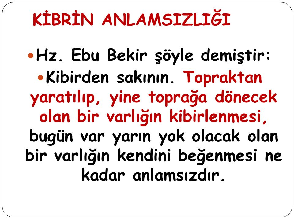 Hz. Ebu Bekir şöyle demiştir: