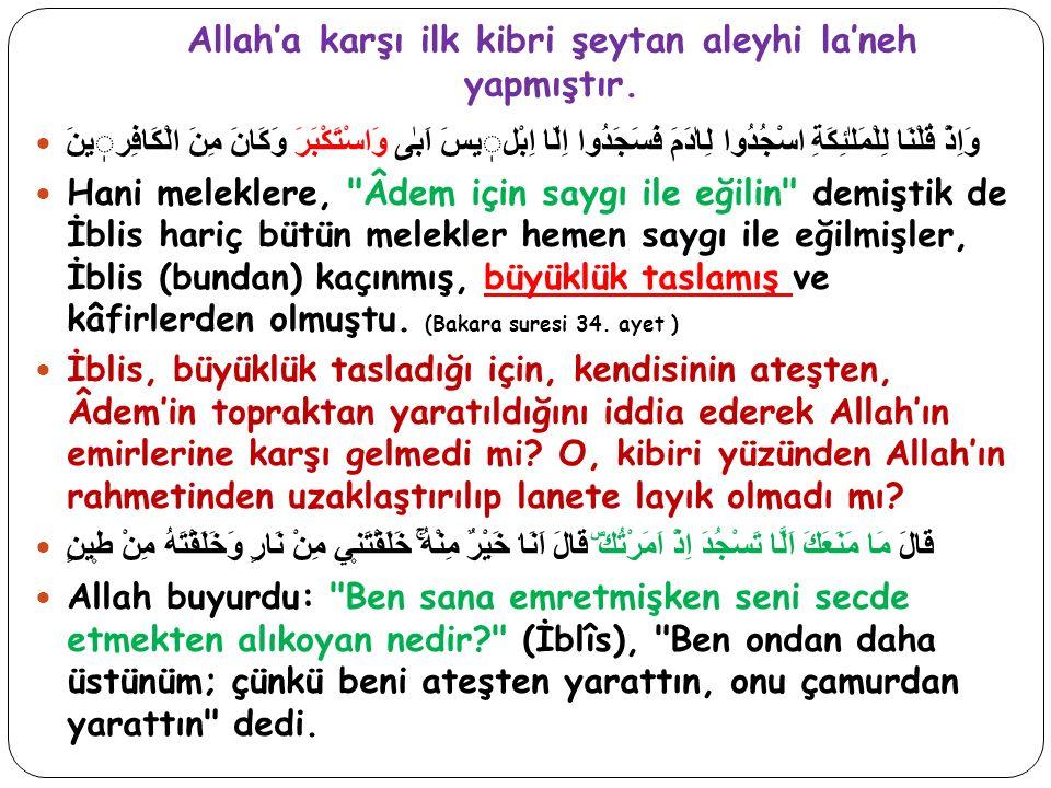Allah'a karşı ilk kibri şeytan aleyhi la'neh yapmıştır.
