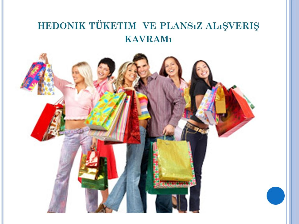 hedonik tüketim ve plansız alışveriş kavramı