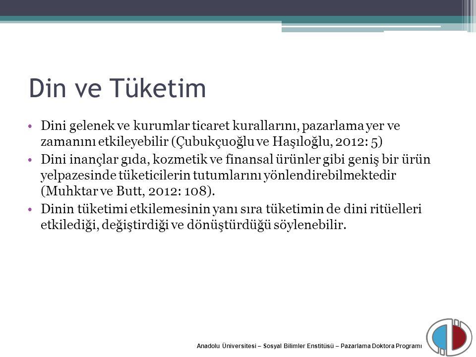 Din ve Tüketim Dini gelenek ve kurumlar ticaret kurallarını, pazarlama yer ve zamanını etkileyebilir (Çubukçuoğlu ve Haşıloğlu, 2012: 5)
