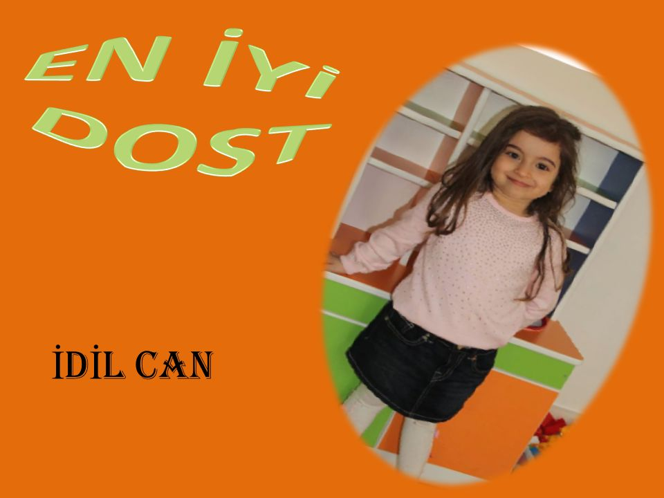 EN İYİ DOST İDİL CAN
