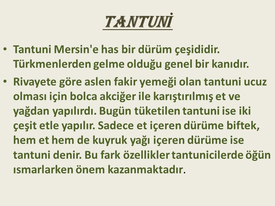TANTUNİ Tantuni Mersin e has bir dürüm çeşididir. Türkmenlerden gelme olduğu genel bir kanıdır.