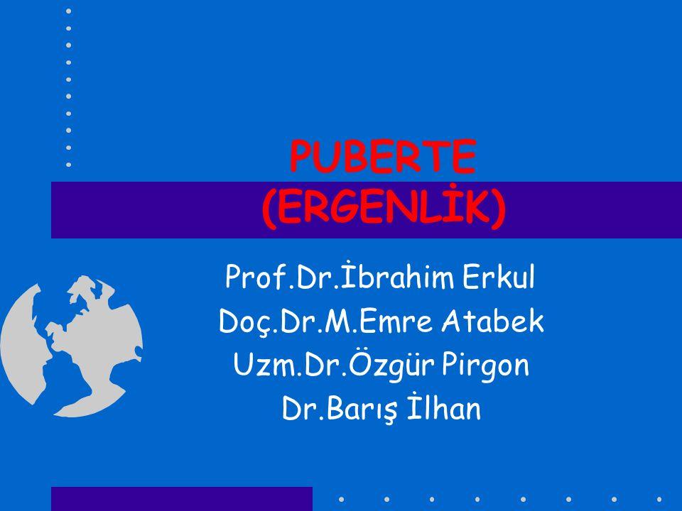 PUBERTE (ERGENLİK) Prof.Dr.İbrahim Erkul Doç.Dr.M.Emre Atabek