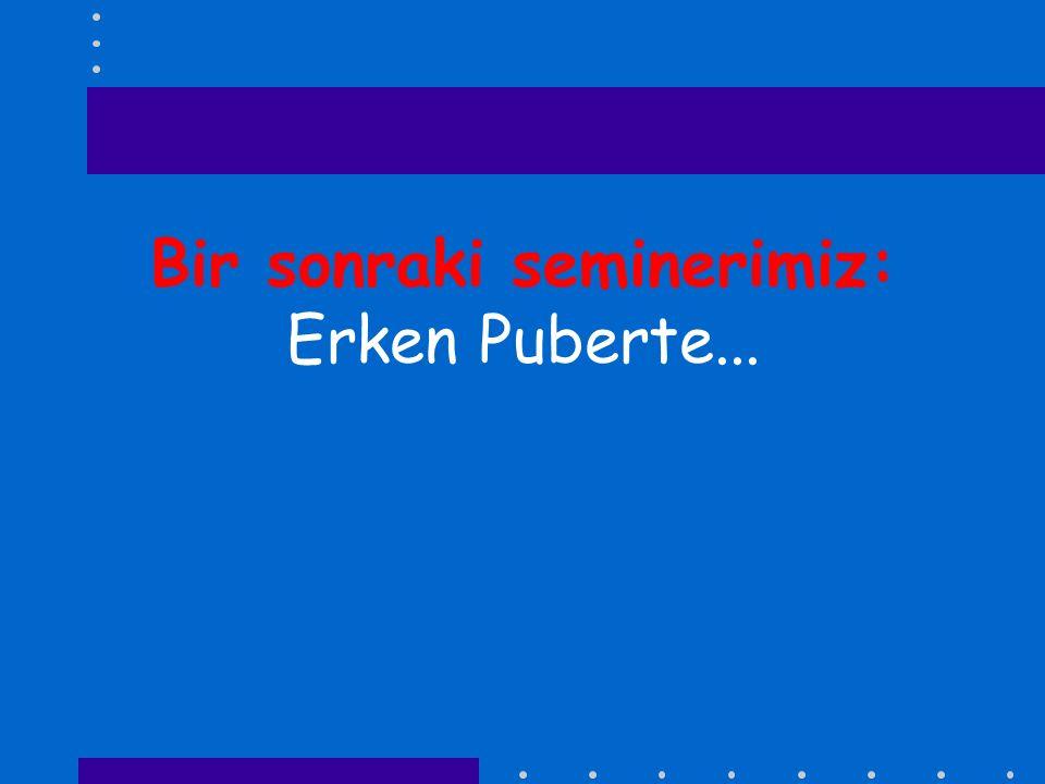 Bir sonraki seminerimiz: Erken Puberte...