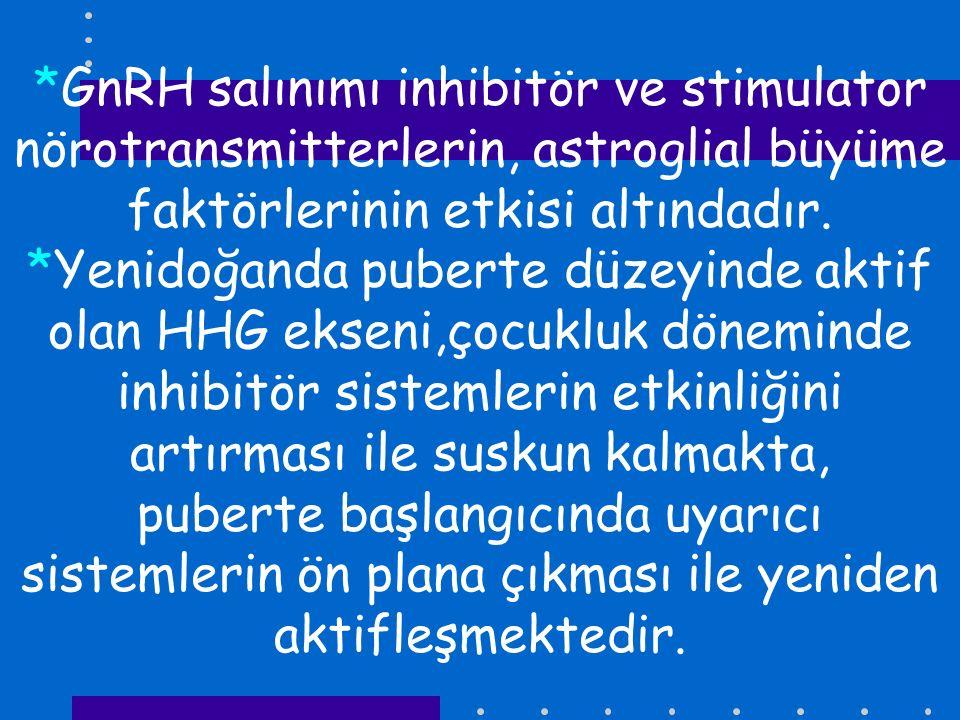 *GnRH salınımı inhibitör ve stimulator nörotransmitterlerin, astroglial büyüme faktörlerinin etkisi altındadır.