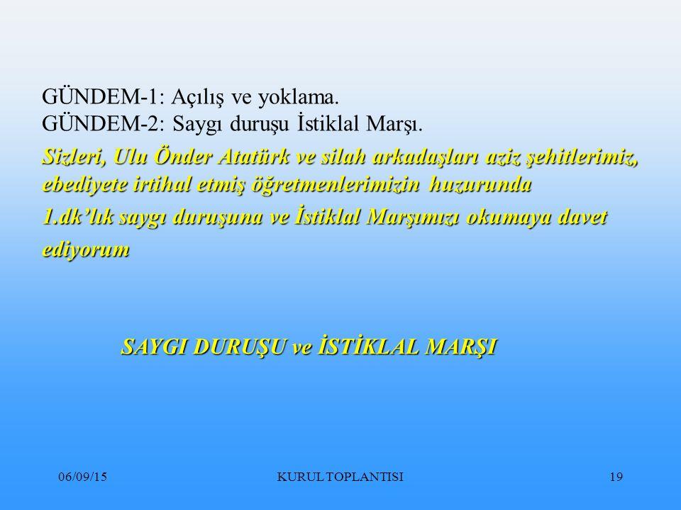 GÜNDEM-1: Açılış ve yoklama. GÜNDEM-2: Saygı duruşu İstiklal Marşı.